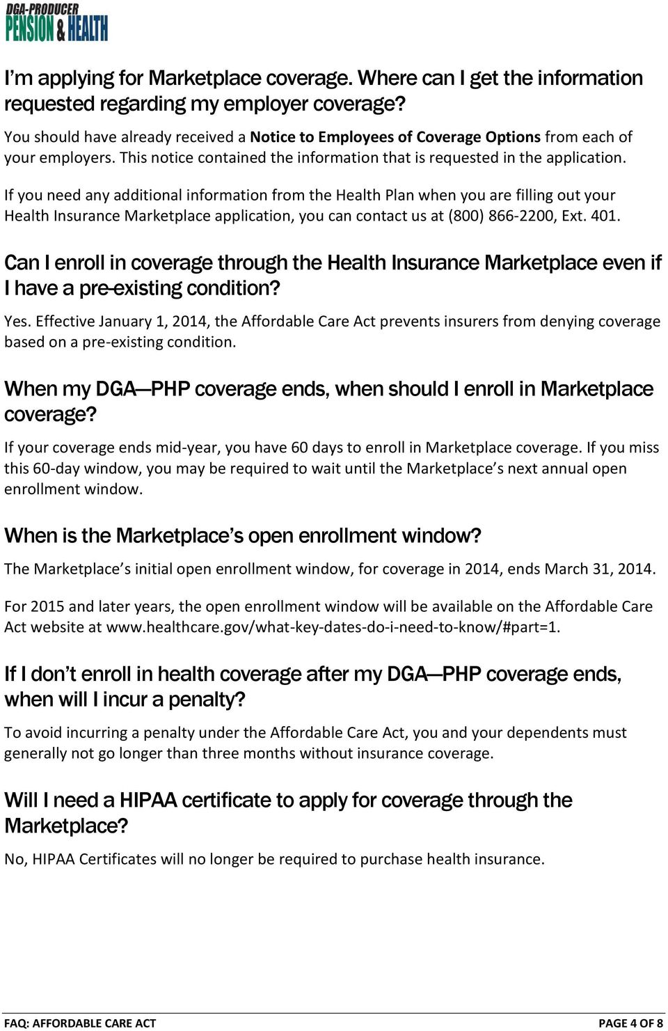 If you need any additional information from the Health Plan when you are filling out your Health Insurance Marketplace application, you can contact us at (800) 866-2200, Ext. 401.