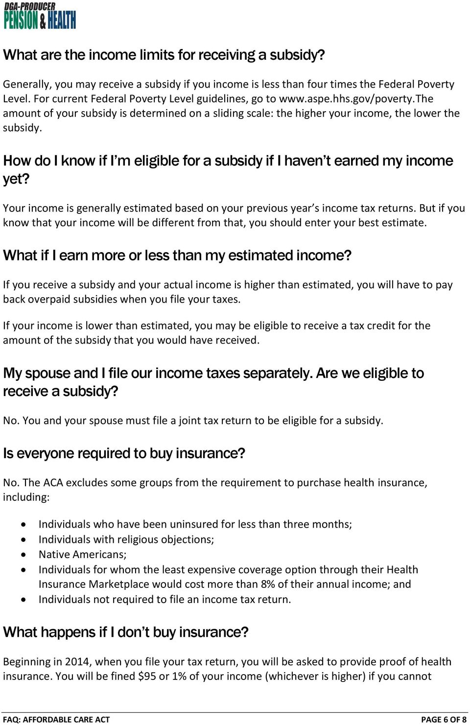 How do I know if I m eligible for a subsidy if I haven t earned my income yet? Your income is generally estimated based on your previous year s income tax returns.