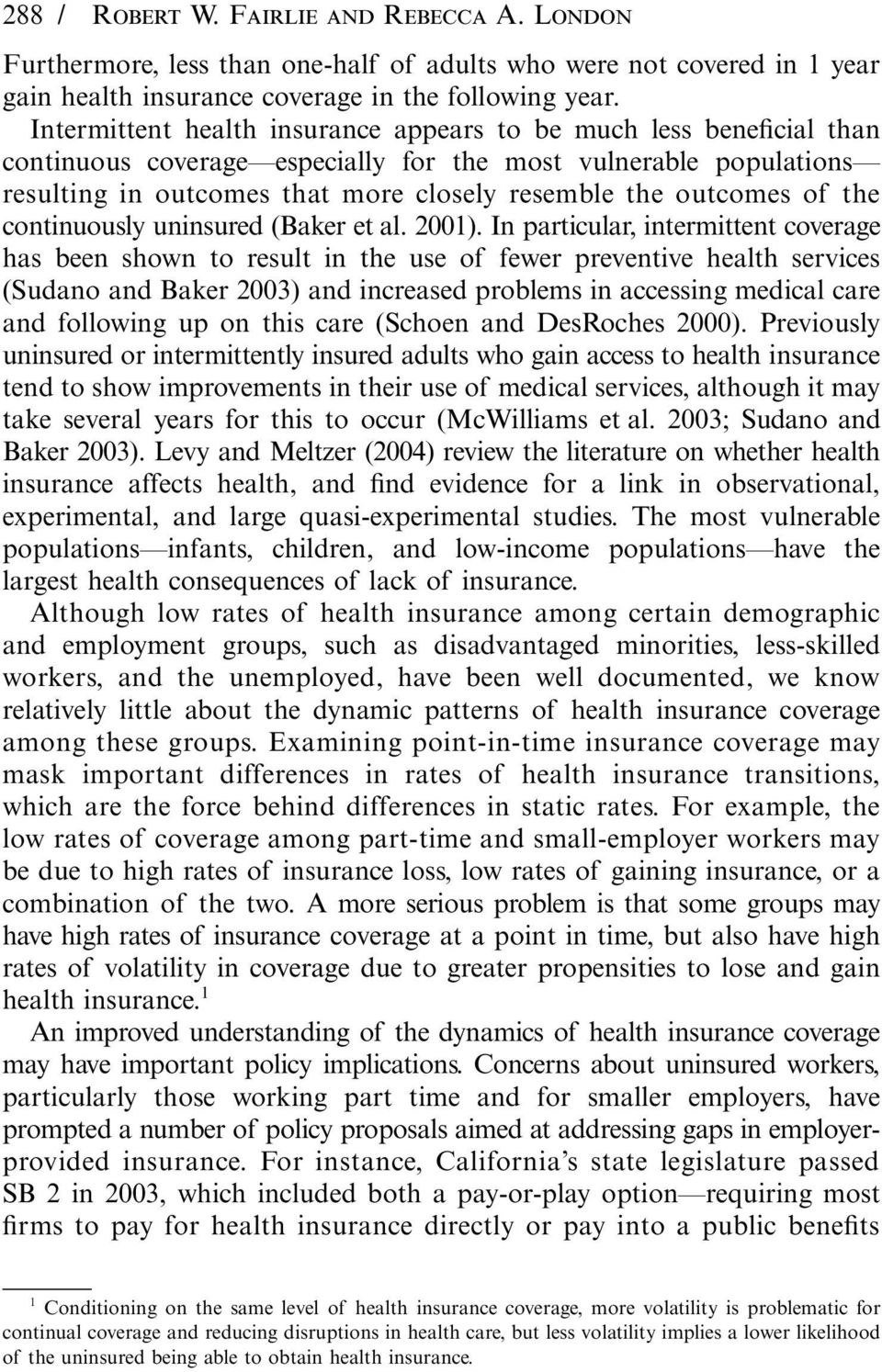 of the continuously uninsured (Baker et al. 2001).