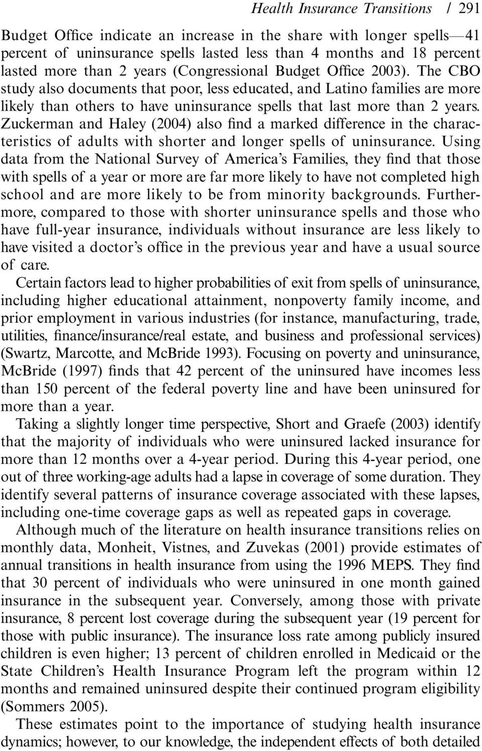 Zuckerman and Haley (2004) also find a marked difference in the characteristics of adults with shorter and longer spells of uninsurance.