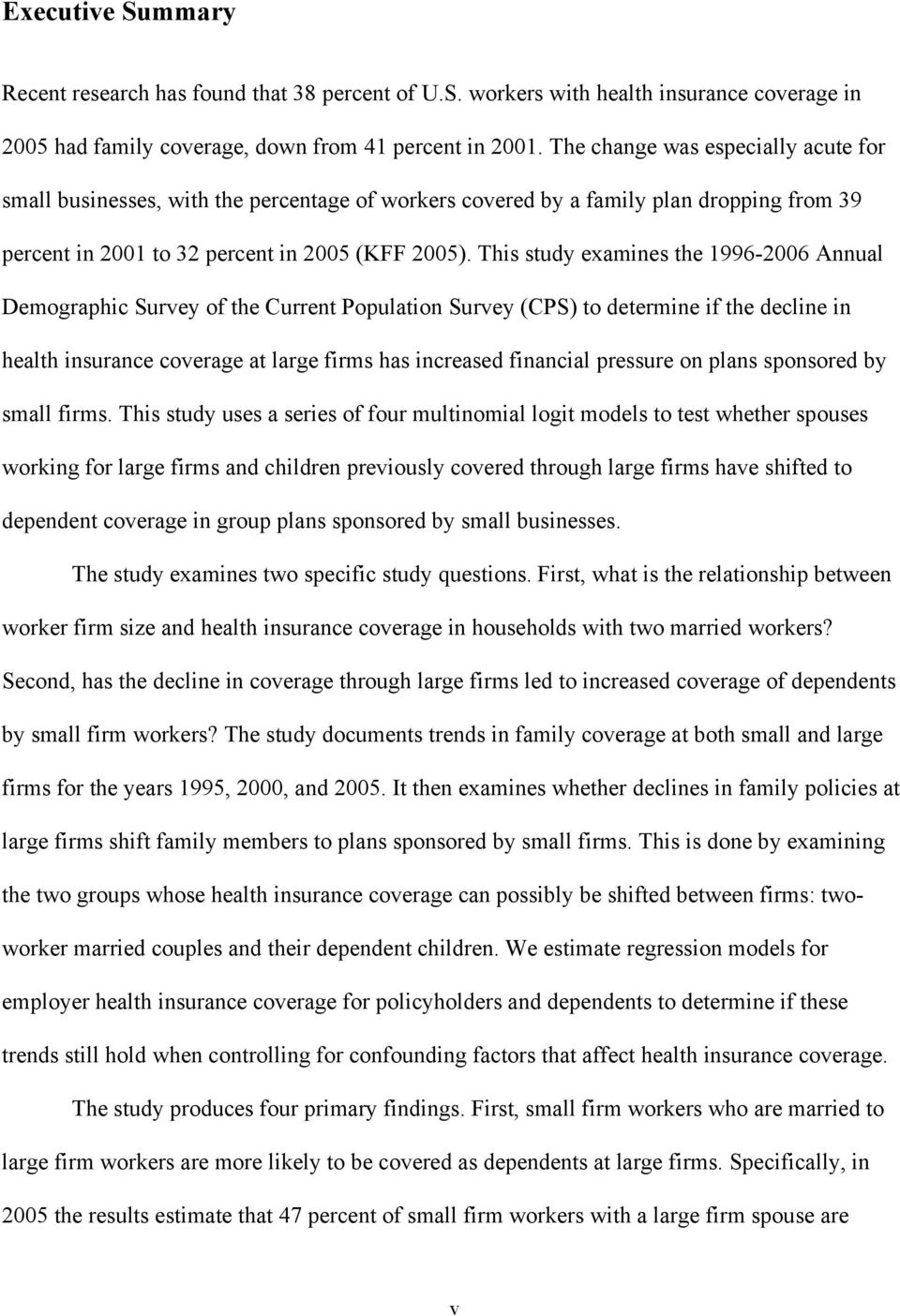 This study examines the 1996-2006 Annual Demographic Survey of the Current Population Survey (CPS) to determine if the decline in health insurance coverage at large firms has increased financial