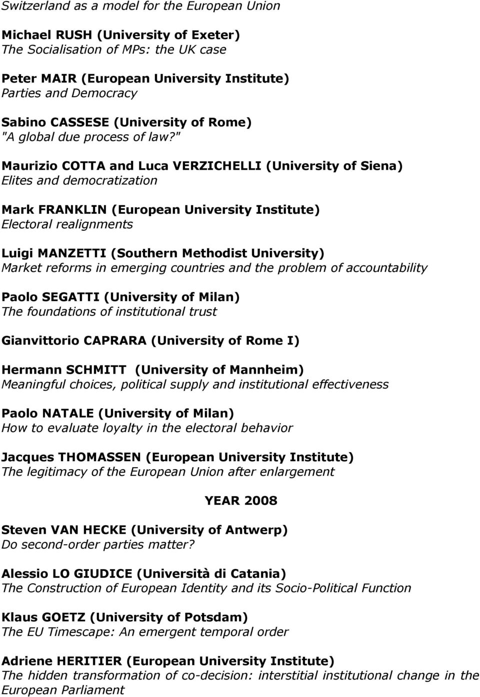 """ Maurizio COTTA and Luca VERZICHELLI (University of Siena) Elites and democratization Mark FRANKLIN (European University Institute) Electoral realignments Luigi MANZETTI (Southern Methodist"