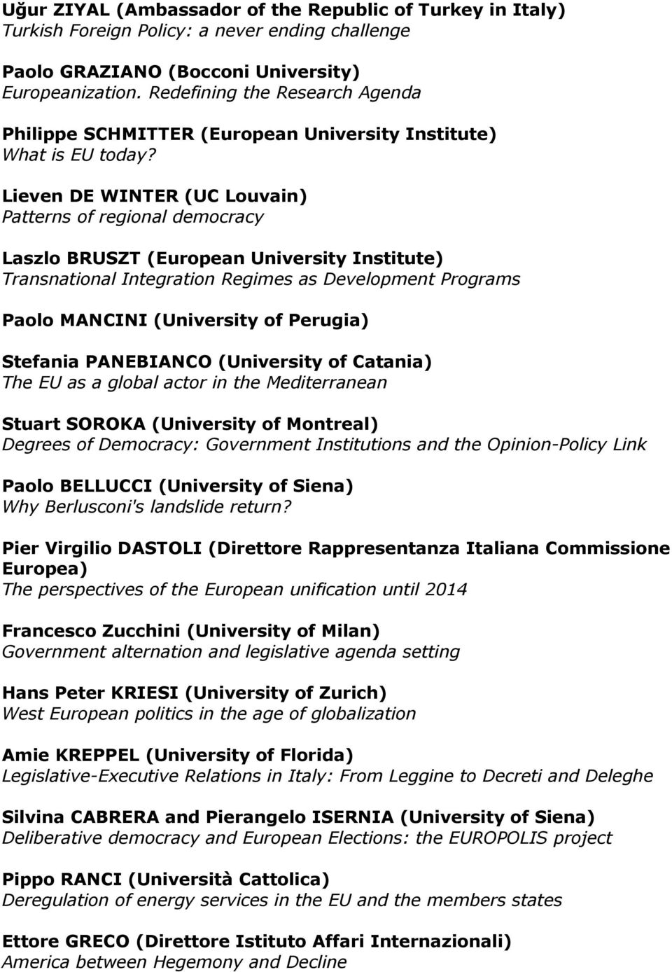 Lieven DE WINTER (UC Louvain) Patterns of regional democracy Laszlo BRUSZT (European University Institute) Transnational Integration Regimes as Development Programs Paolo MANCINI (University of