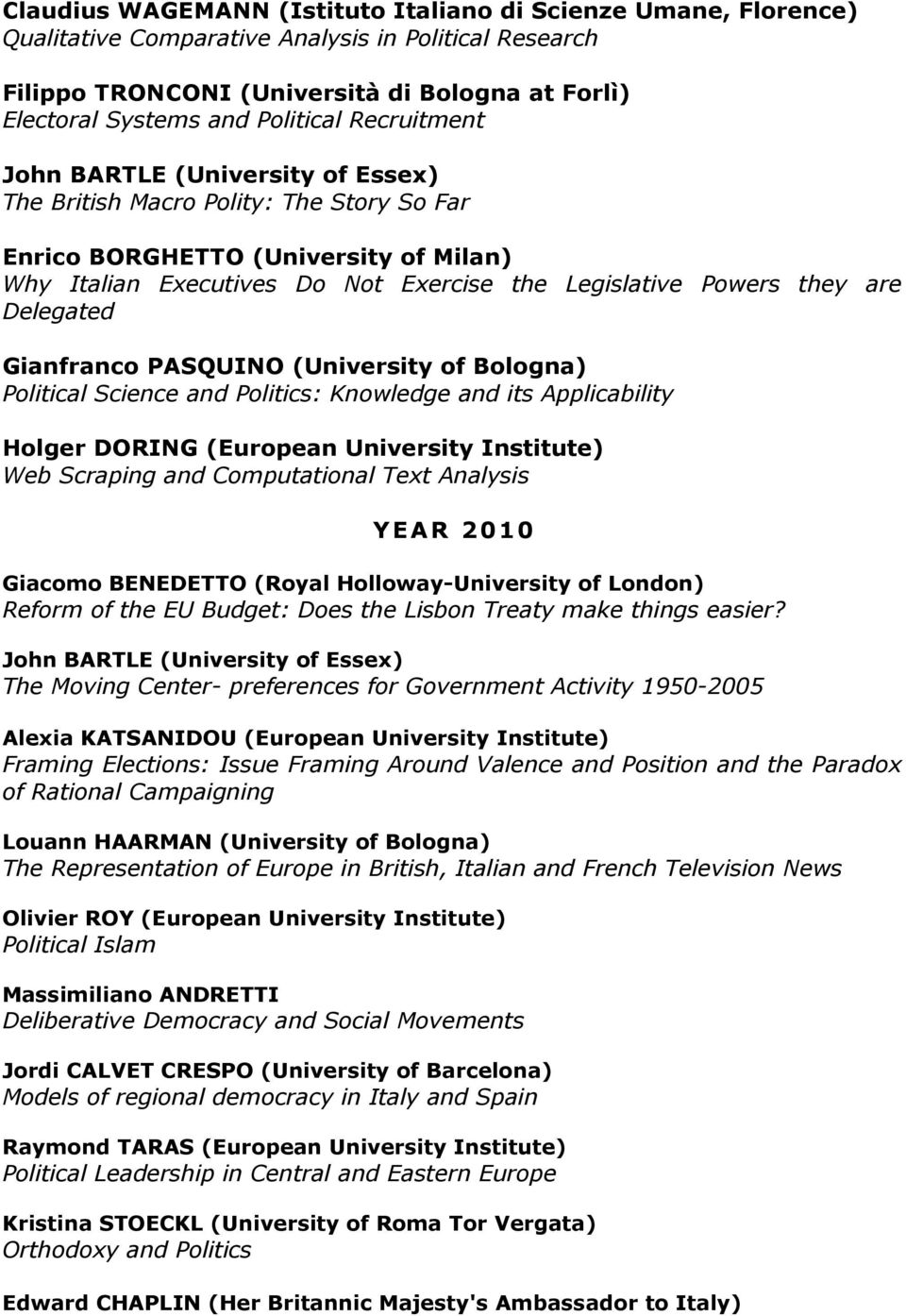 they are Delegated Gianfranco PASQUINO (University of Bologna) Political Science and Politics: Knowledge and its Applicability Holger DORING (European University Institute) Web Scraping and
