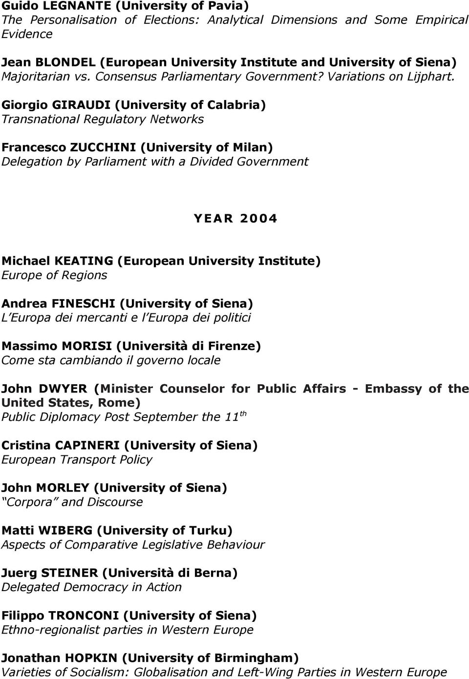 Giorgio GIRAUDI (University of Calabria) Transnational Regulatory Networks Francesco ZUCCHINI (University of Milan) Delegation by Parliament with a Divided Government YEAR 2004 Michael KEATING