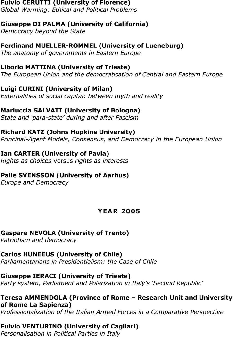 Milan) Externalities of social capital: between myth and reality Mariuccia SALVATI (University of Bologna) State and para-state during and after Fascism Richard KATZ (Johns Hopkins University)
