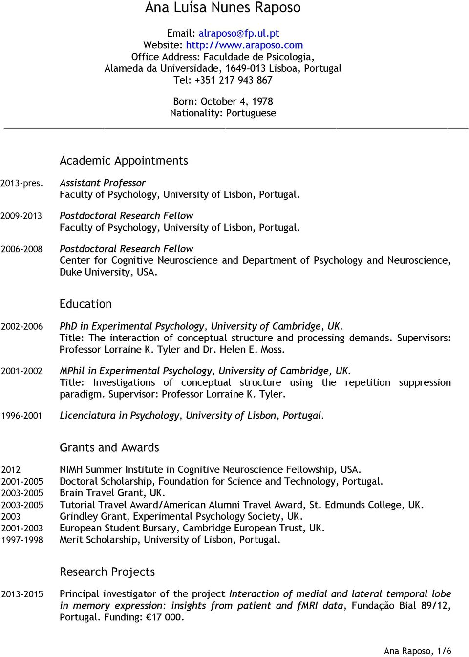 Assistant Professor Faculty of Psychology, University of Lisbon, 2009-2013 Postdoctoral Research Fellow Faculty of Psychology, University of Lisbon, 2006-2008 Postdoctoral Research Fellow Center for