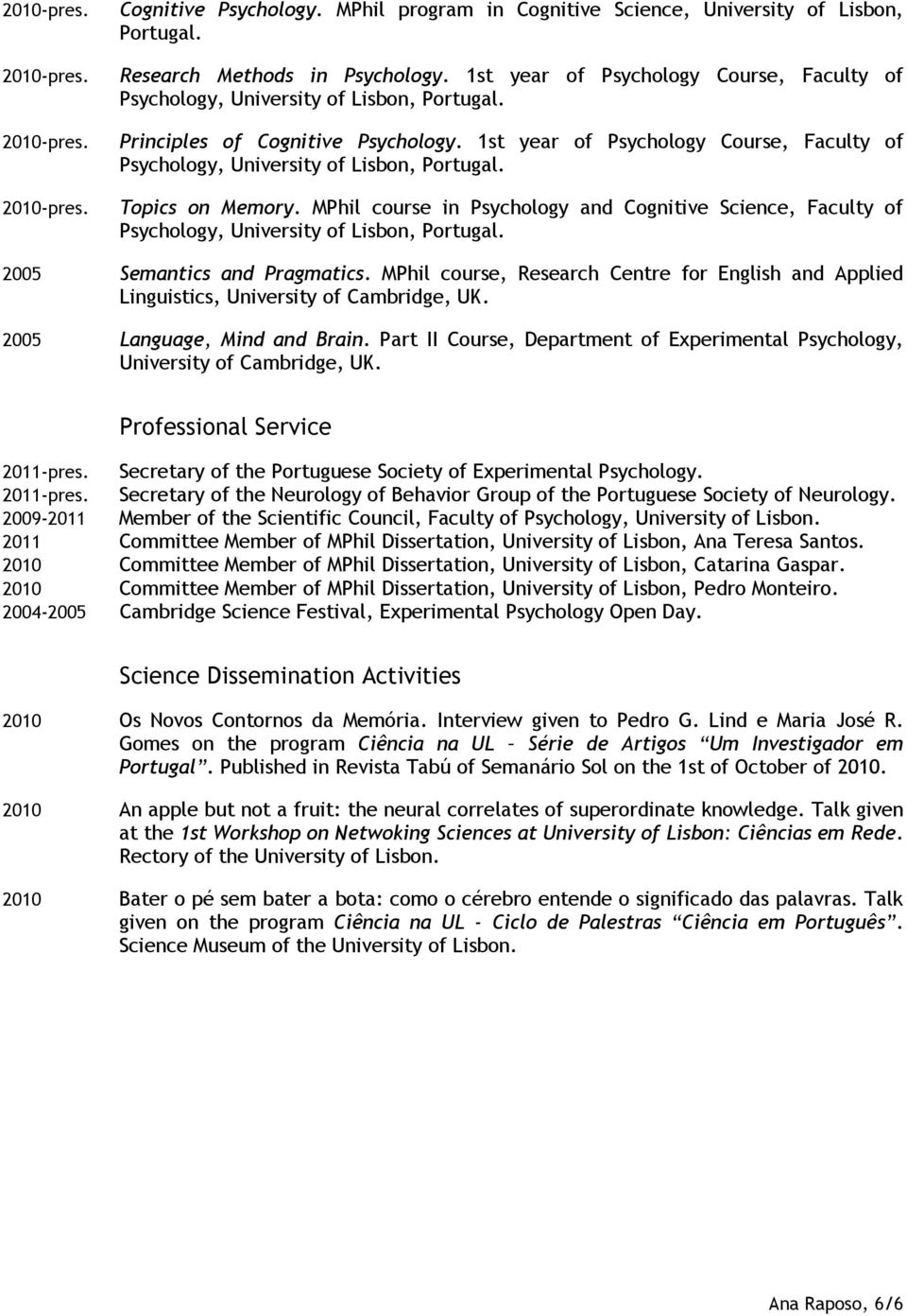 1st year of Psychology Course, Faculty of Psychology, University of Lisbon, Topics on Memory.
