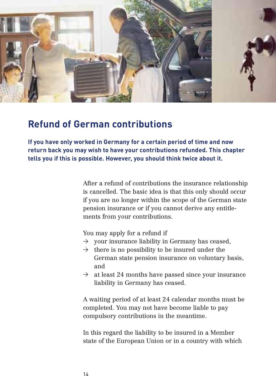 The basic idea is that this only should occur if you are no longer within the scope of the German state pension insurance or if you cannot derive any entitlements from your contributions.