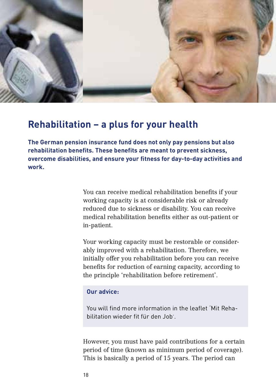 You can receive medical rehabilitation benefits if your working capacity is at considerable risk or already reduced due to sickness or disability.