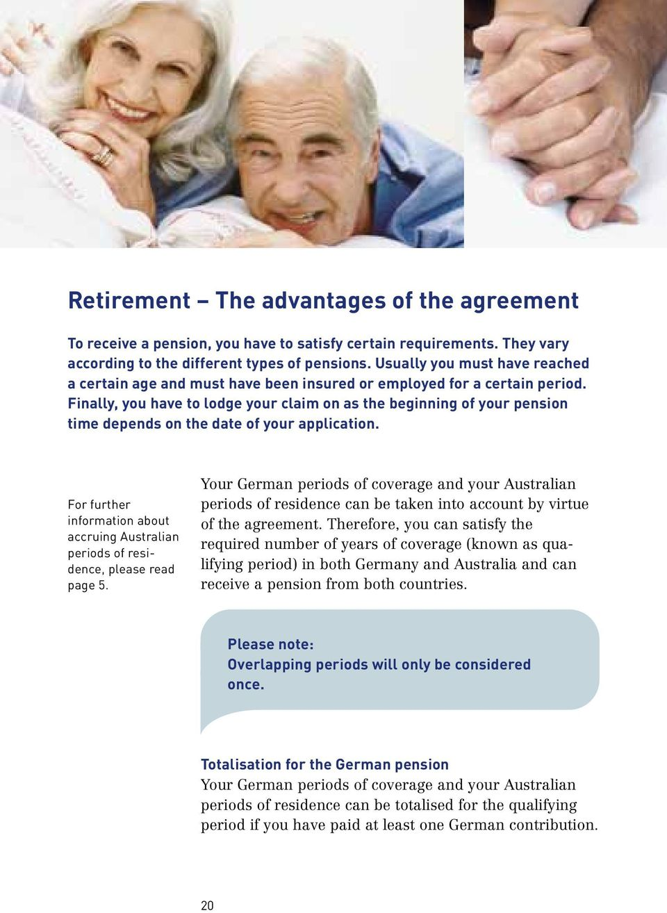 Finally, you have to lodge your claim on as the beginning of your pension time depends on the date of your application.