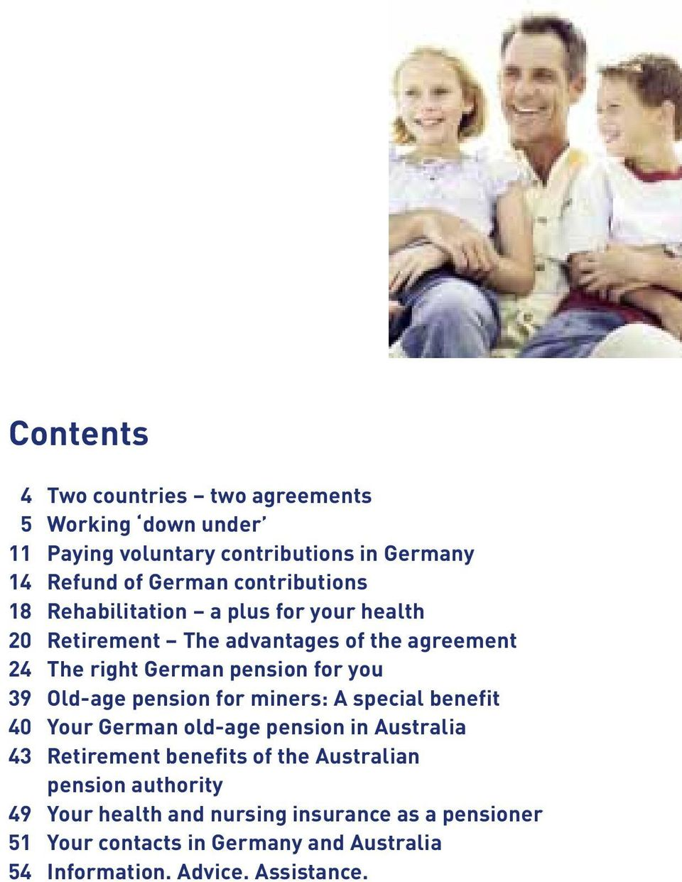 you 39 Old-age pension for miners: A special benefit 40 Your German old-age pension in Australia 43 Retirement benefits of the
