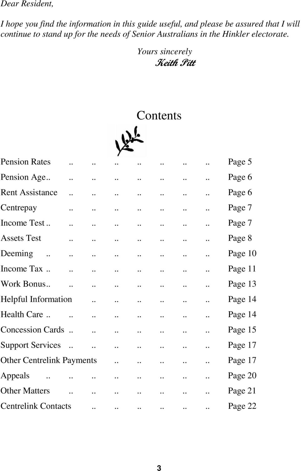 ............... Page 7 Assets Test.............. Page 8 Deeming................ Page 10 Income Tax................ Page 11 Work Bonus................ Page 13 Helpful Information............ Page 14 Health Care.