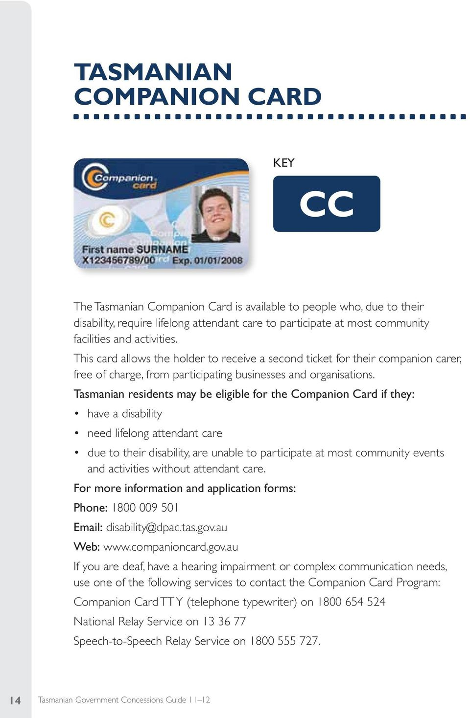 Tasmanian residents may be eligible for the Companion Card if they: have a disability need lifelong attendant care due to their disability, are unable to participate at most community events and