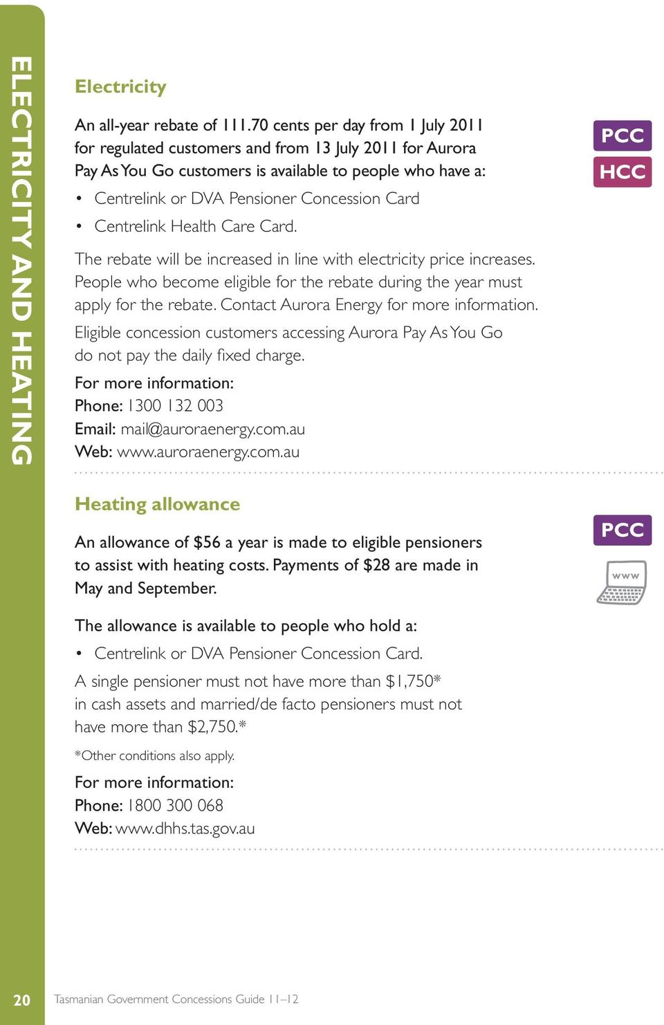 Centrelink Health Care Card. The rebate will be increased in line with electricity price increases. People who become eligible for the rebate during the year must apply for the rebate.