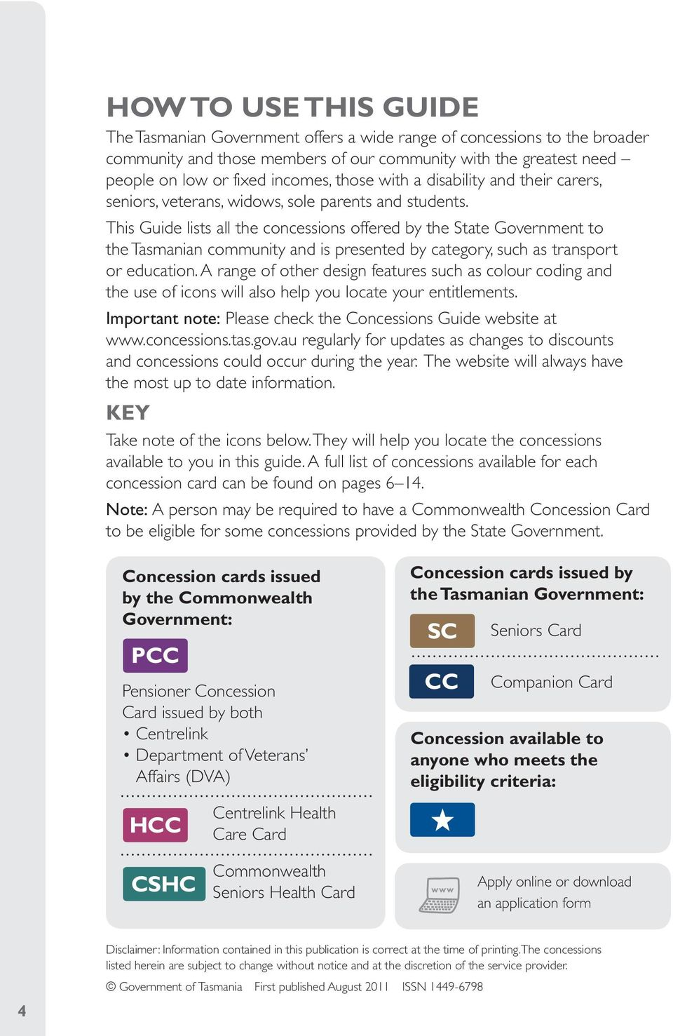 This Guide lists all the concessions offered by the State Government to the Tasmanian community and is presented by category, such as transport or education.