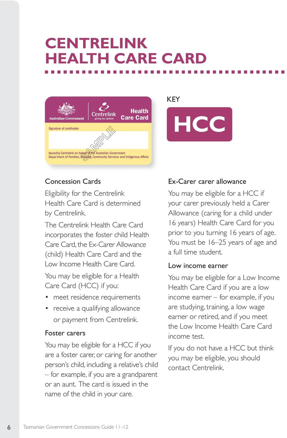 The Centrelink Health Care Card incorporates the foster child Health Care Card, the Ex-Carer Allowance (child) Health Care Card and the Low Income Health Care Card.