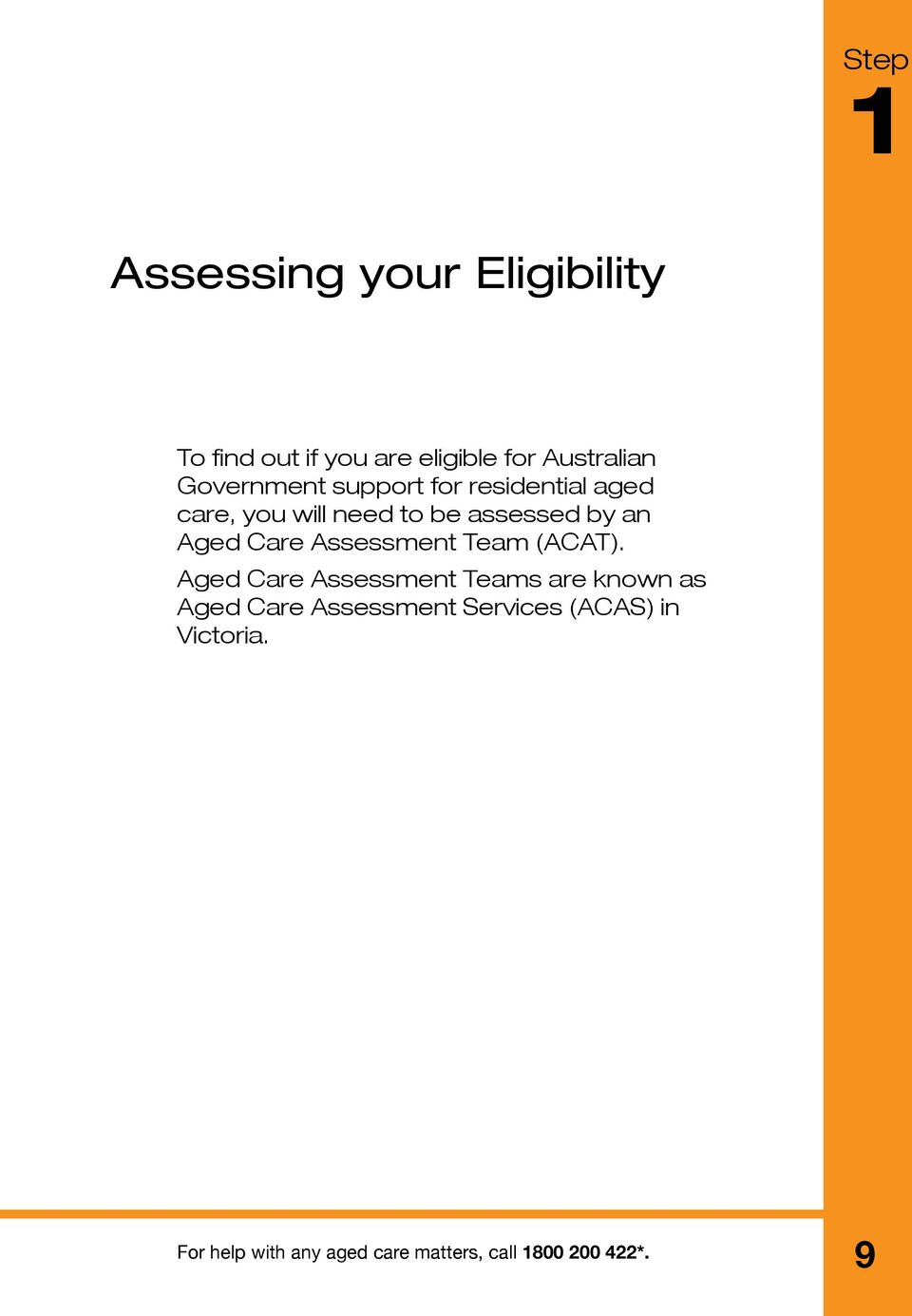 to be assessed by an Aged Care Assessment Team (ACAT).