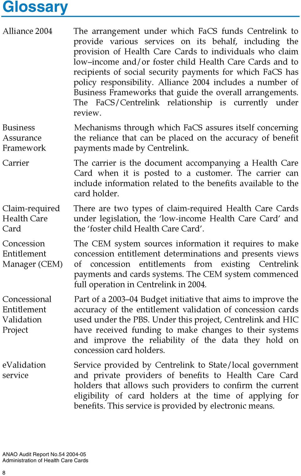 Care Cards and to recipients of social security payments for which FaCS has policy responsibility. Alliance 2004 includes a number of Business Frameworks that guide the overall arrangements.