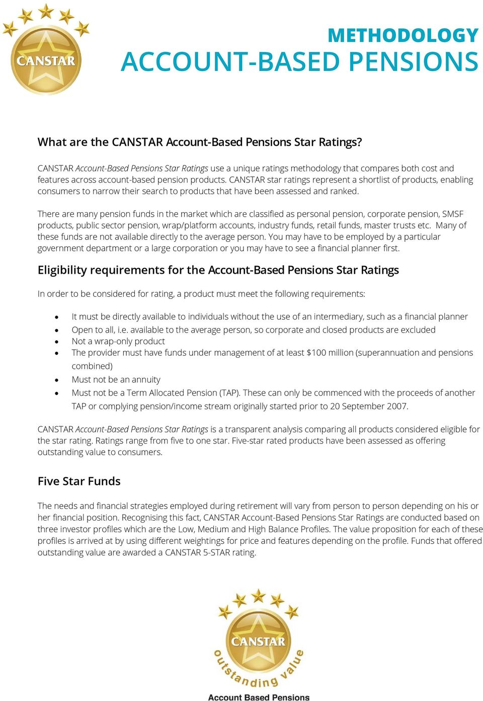 CANSTAR star ratings represent a shortlist of products, enabling consumers to narrow their search to products that have been assessed and ranked.