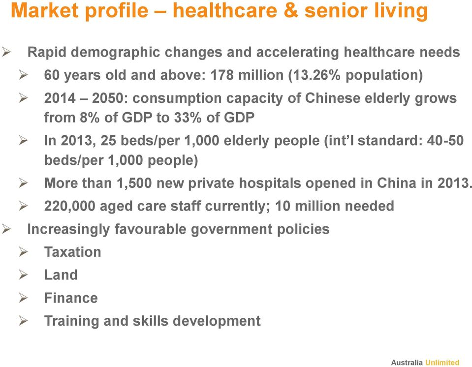 26% population) 2014 2050: consumption capacity of Chinese elderly grows from 8% of GDP to 33% of GDP In 2013, 25 beds/per 1,000 elderly