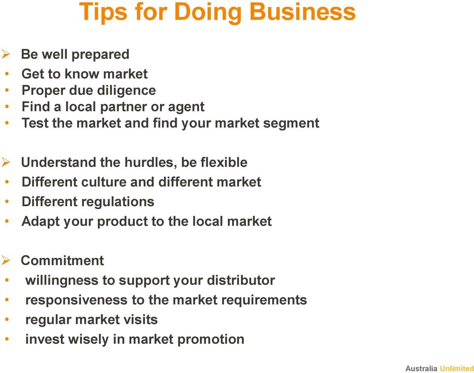different market Different regulations Adapt your product to the local market Commitment willingness to