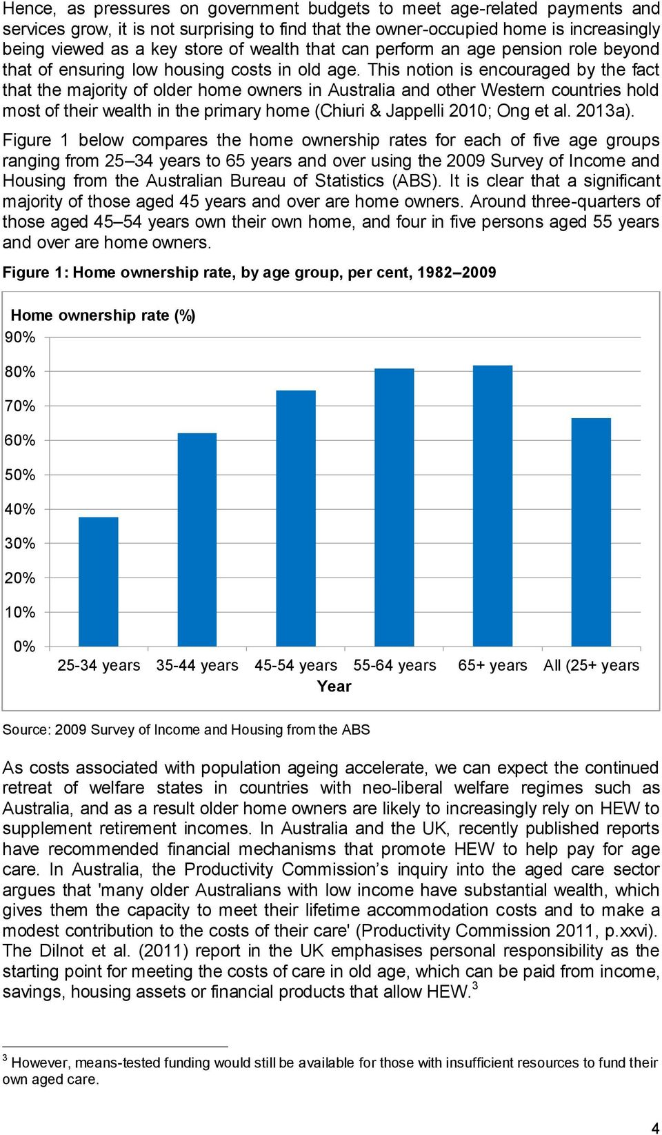 This notion is encouraged by the fact that the majority of older home owners in Australia and other Western countries hold most of their wealth in the primary home (Chiuri & Jappelli 2010; Ong et al.