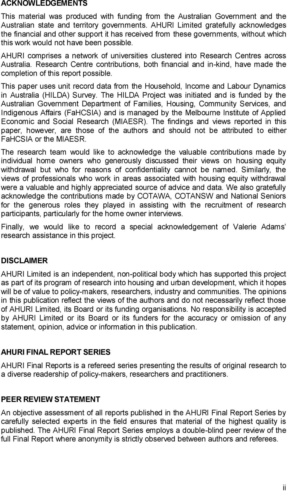 AHURI comprises a network of universities clustered into Research Centres across Australia. Research Centre contributions, both financial and in-kind, have made the completion of this report possible.