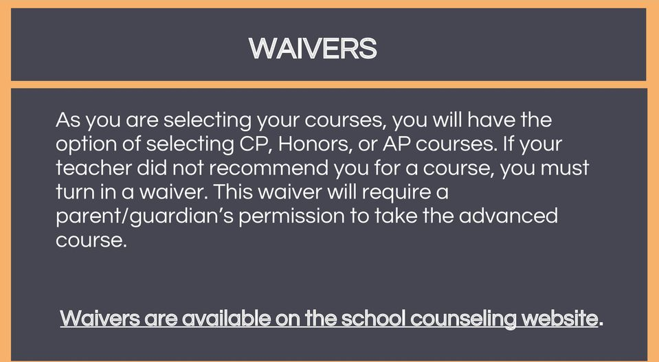 If your teacher did not recommend you for a course, you must turn in a waiver.