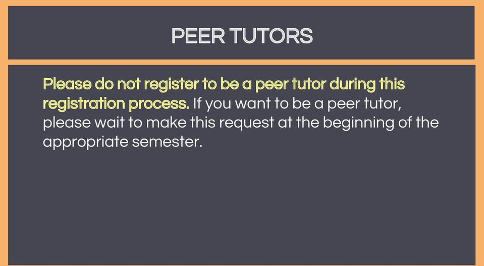 If you want to be a peer tutor, please wait to