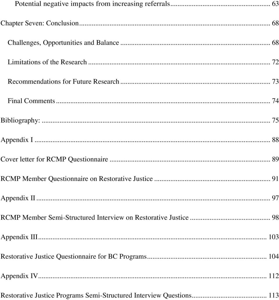 .. 88 Cover letter for RCMP Questionnaire... 89 RCMP Member Questionnaire on Restorative Justice... 91 Appendix II.