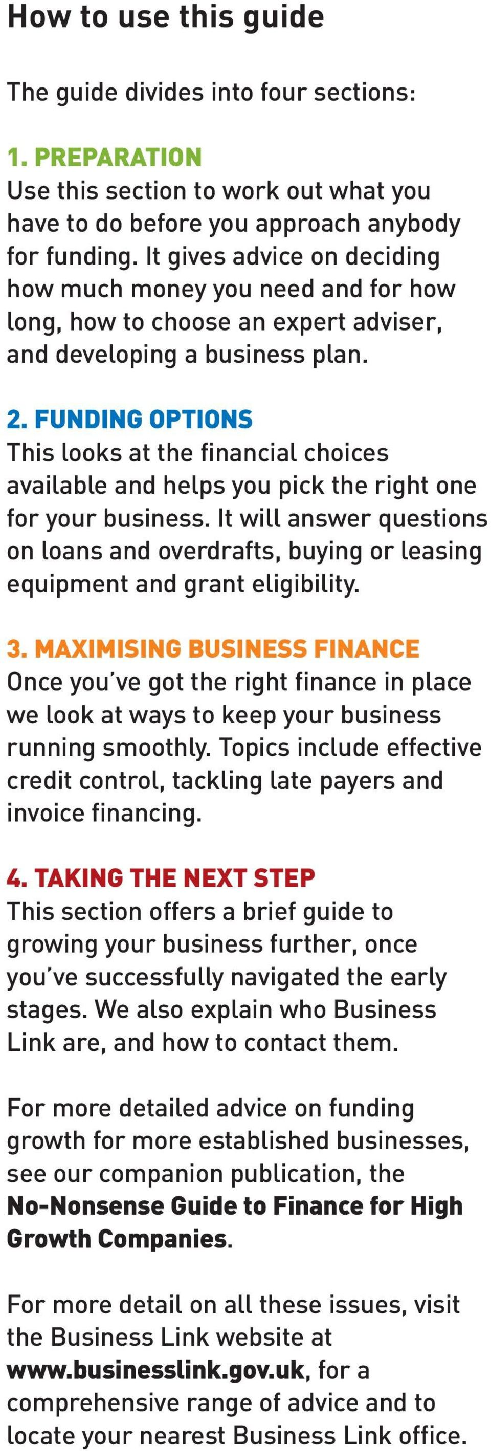 FUNDING OPTIONS This looks at the financial choices available and helps you pick the right one for your business.