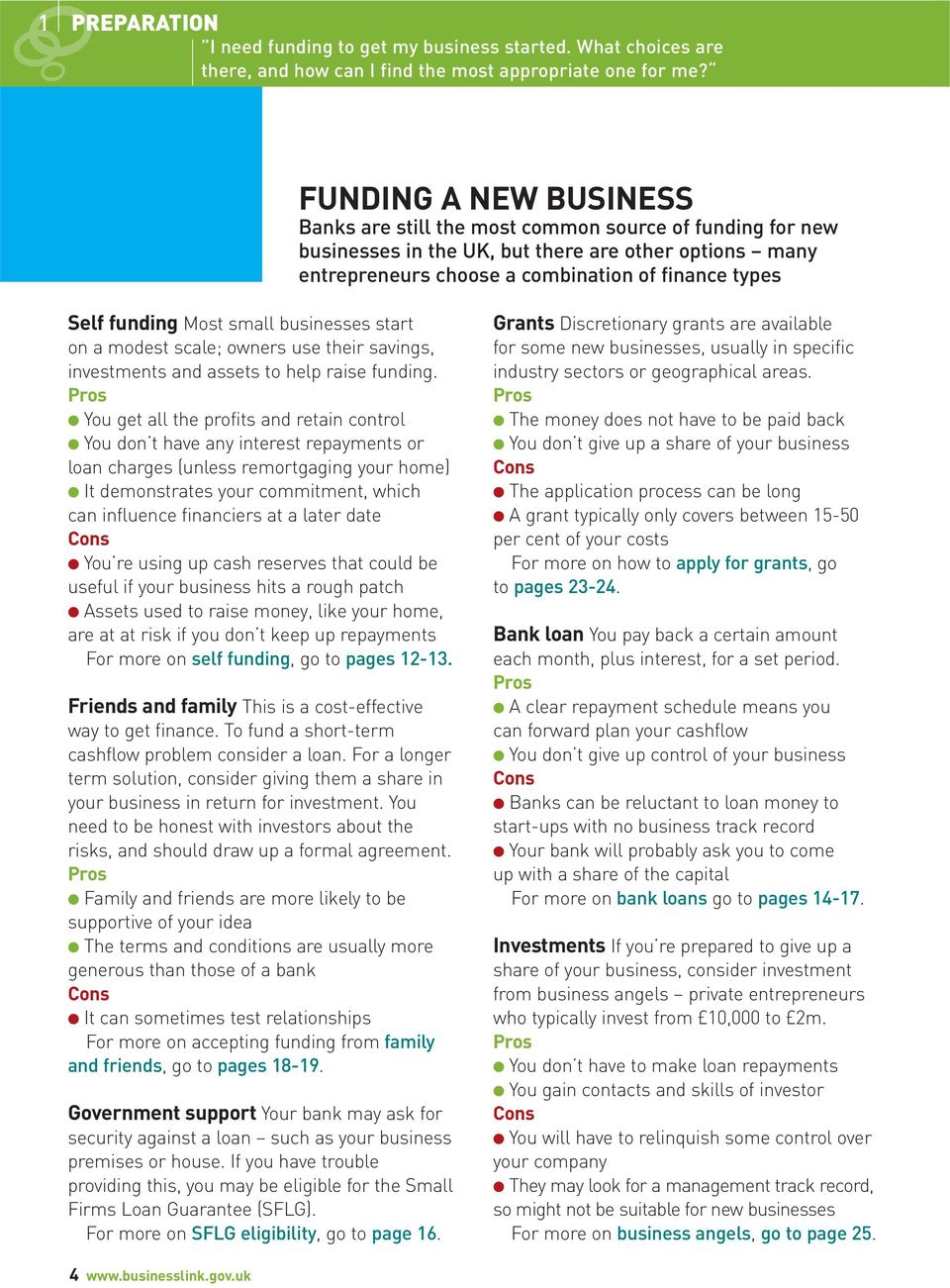 funding Most small businesses start on a modest scale; owners use their savings, investments and assets to help raise funding.