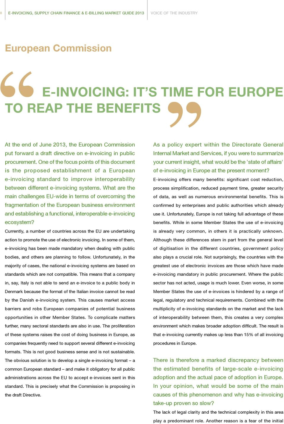 One of the focus points of this document is the proposed establishment of a European e-invoicing standard to improve interoperability between different e-invoicing systems.