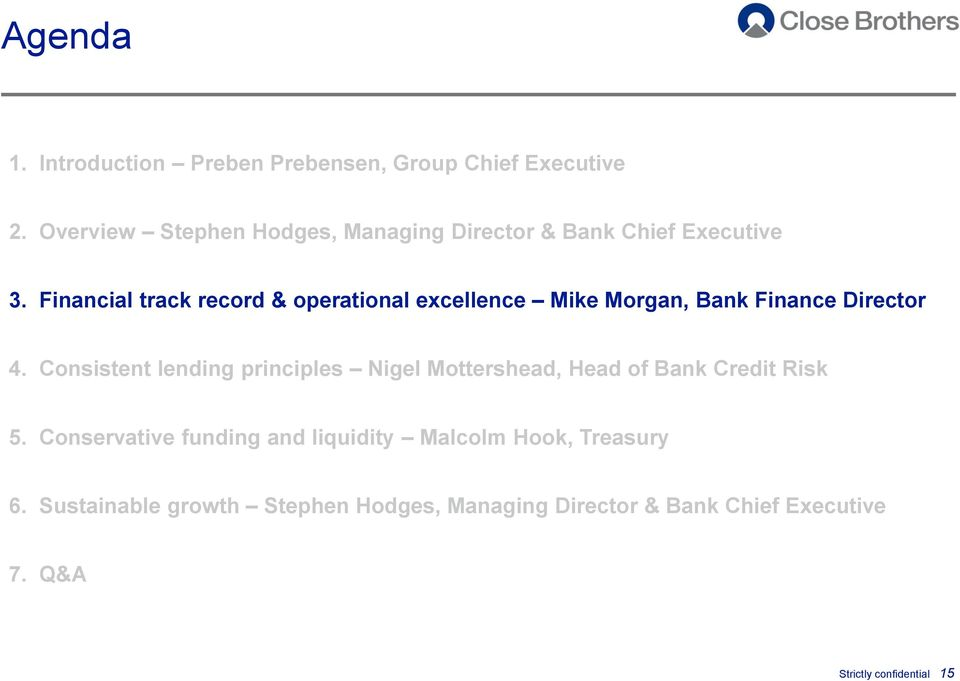 Financial track record & operational excellence Mike Morgan, Bank Finance Director 4.