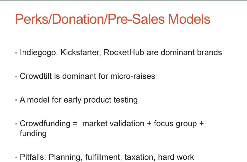 for early product testing Crowdfunding = market validation + focus