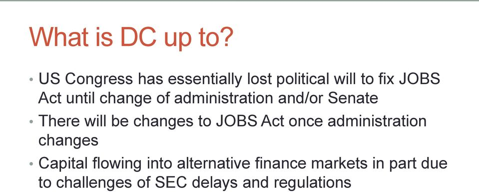 change of administration and/or Senate There will be changes to JOBS Act