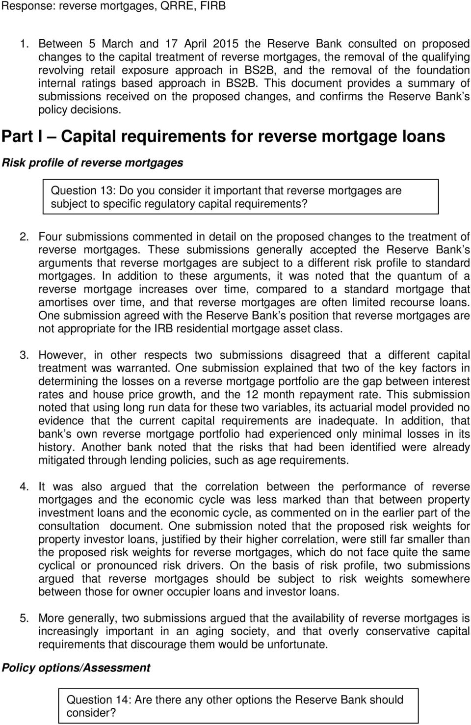This document provides a summary of submissions received on the proposed changes, and confirms the Reserve Bank s policy decisions.
