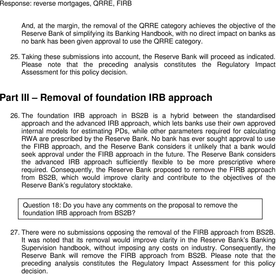 Please note that the preceding analysis constitutes the Regulatory Impact Assessment for this policy decision. Part III Removal of foundation IRB approach 26.
