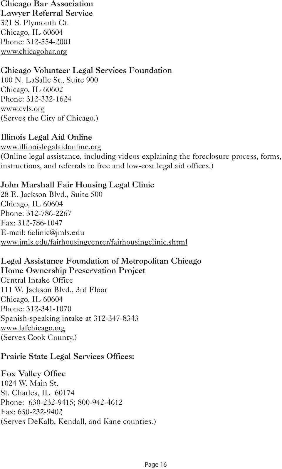 org (Online legal assistance, including videos explaining the foreclosure process, forms, instructions, and referrals to free and low-cost legal aid offices.