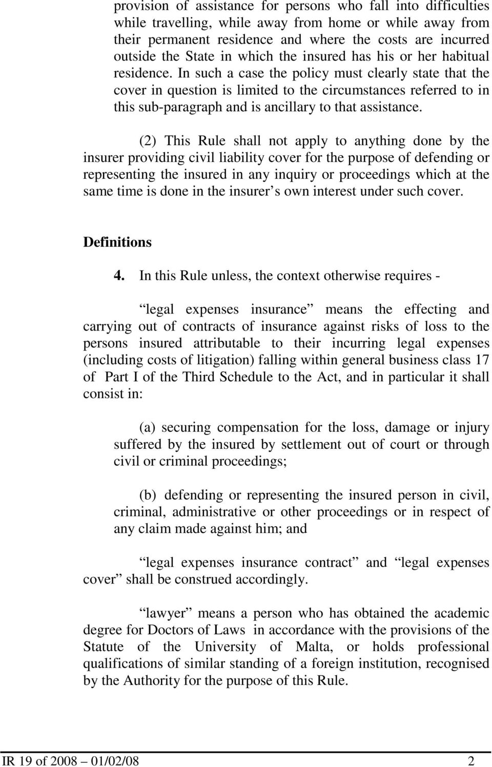 In such a case the policy must clearly state that the cover in question is limited to the circumstances referred to in this sub-paragraph and is ancillary to that assistance.