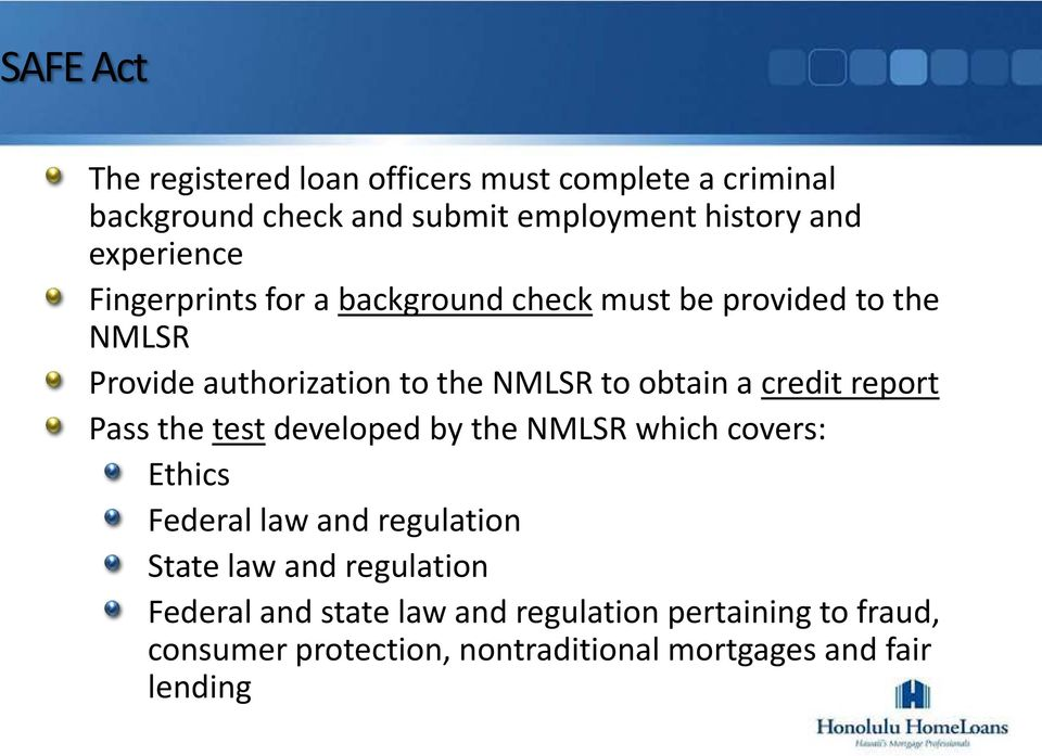 obtain a credit report Pass the test developed by the NMLSR which covers: Ethics Federal law and regulation State law