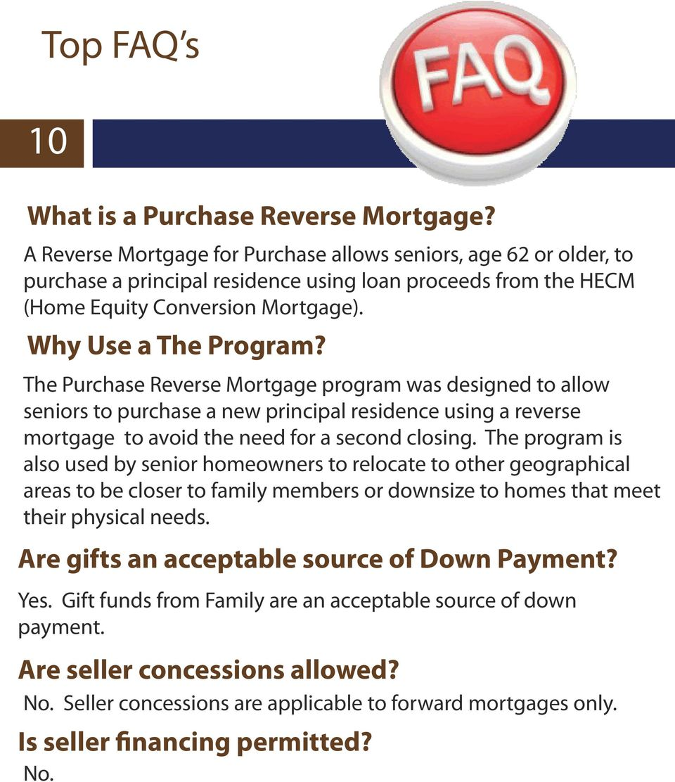 The Purchase Reverse Mortgage program was designed to allow seniors to purchase a new principal residence using a reverse mortgage to avoid the need for a second closing.