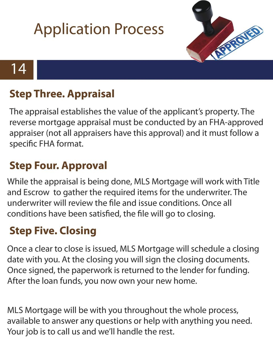 Approval While the appraisal is being done, MLS Mortgage will work with Title and Escrow to gather the required items for the underwriter. The underwriter will review the file and issue conditions.