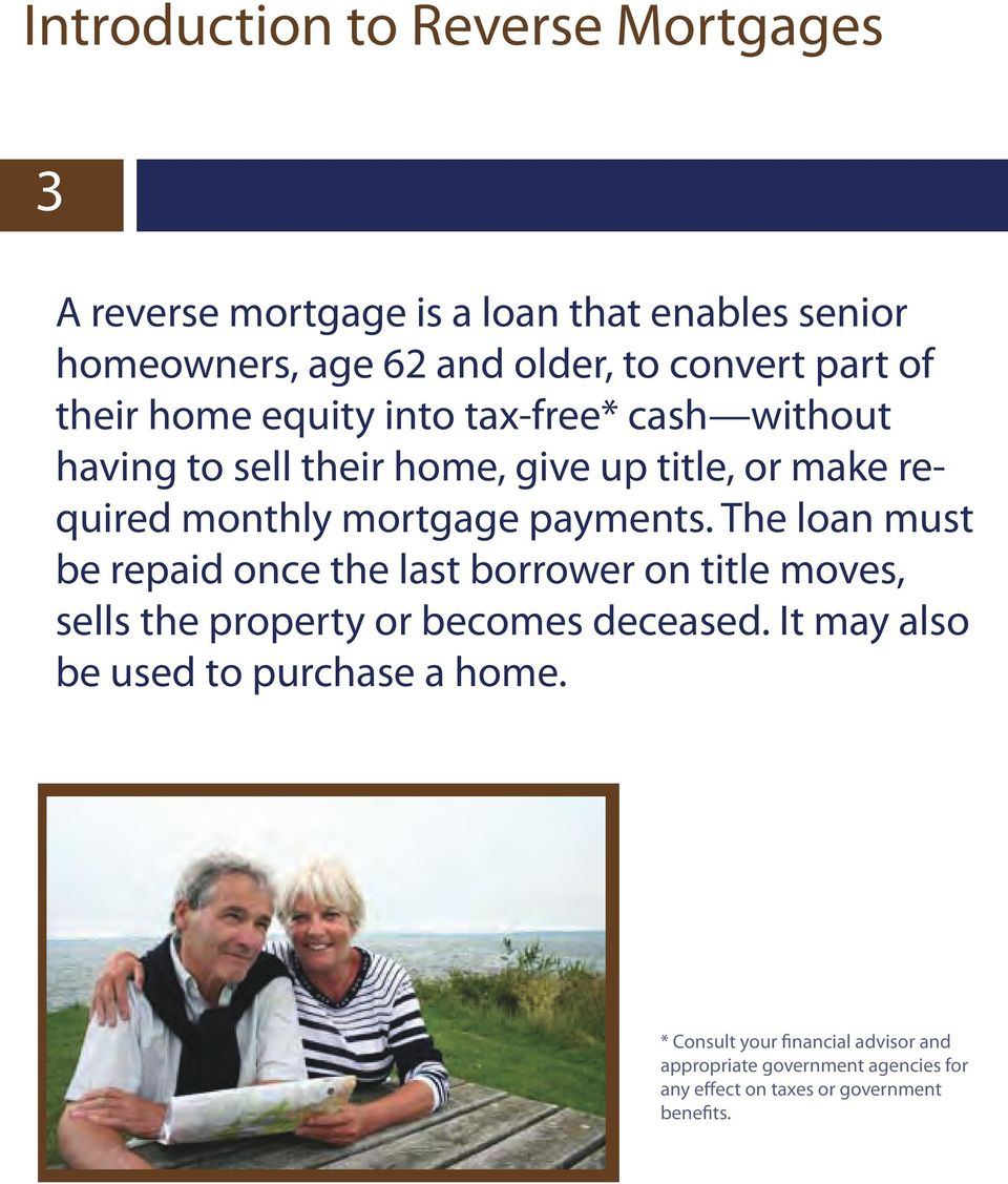 payments. The loan must be repaid once the last borrower on title moves, sells the property or becomes deceased.