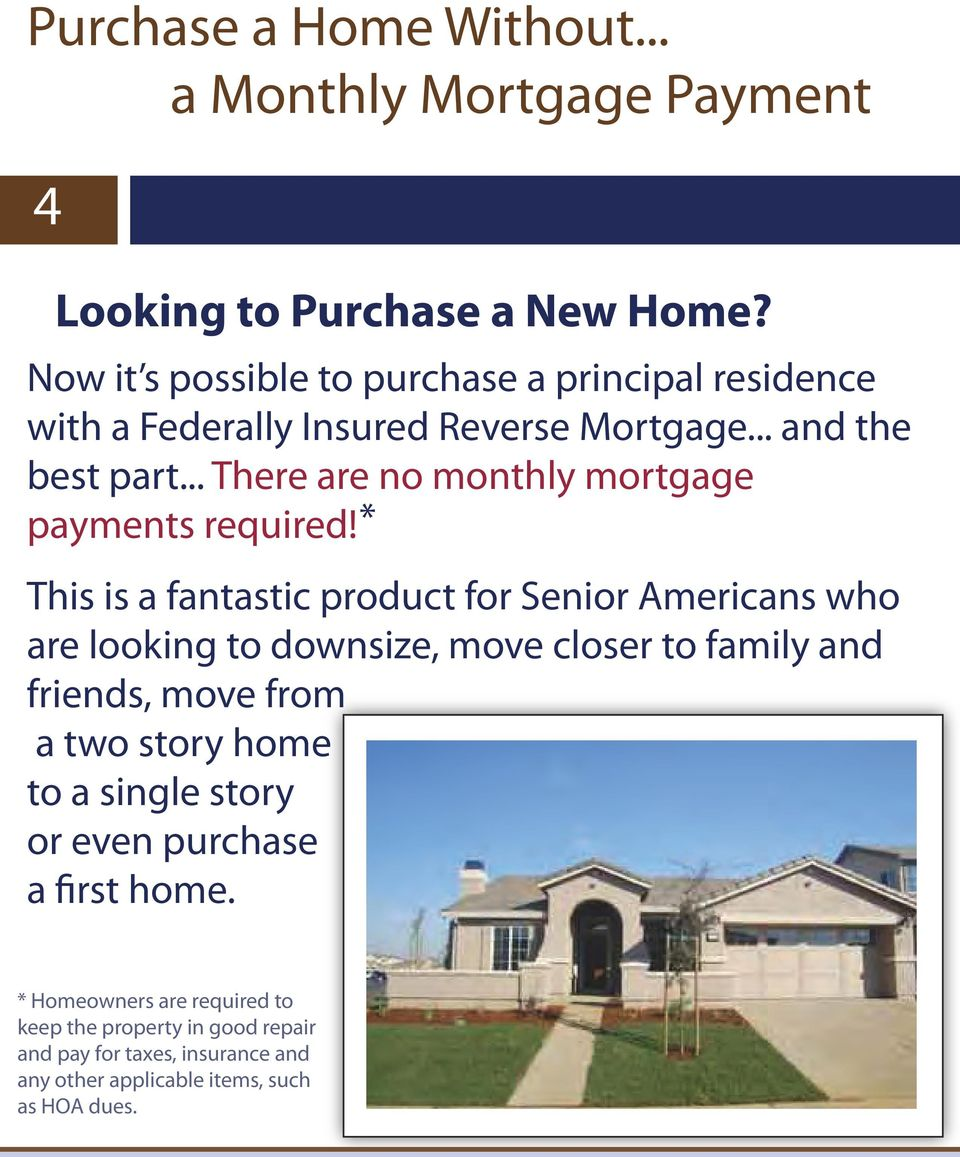 .. There are no monthly mortgage payments required!