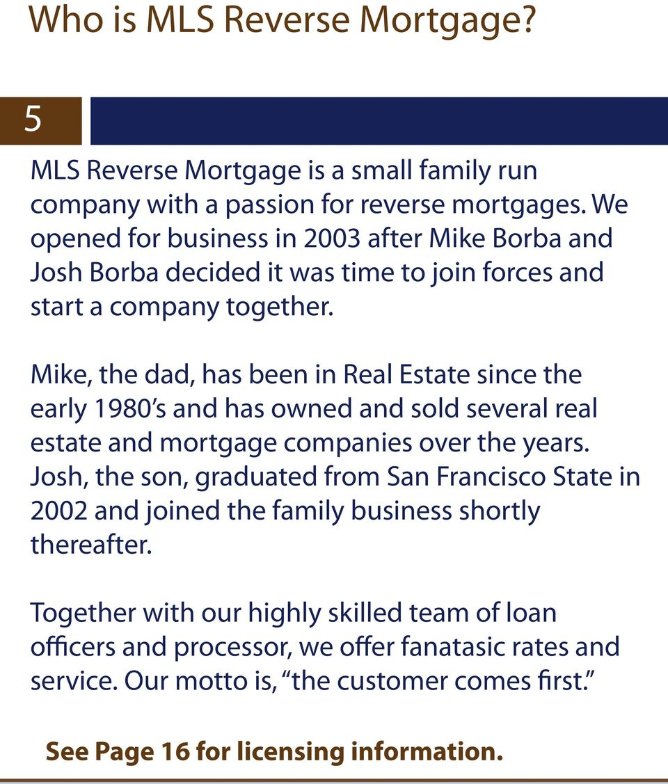 Mike, the dad, has been in Real Estate since the early 1980 s and has owned and sold several real estate and mortgage companies over the years.