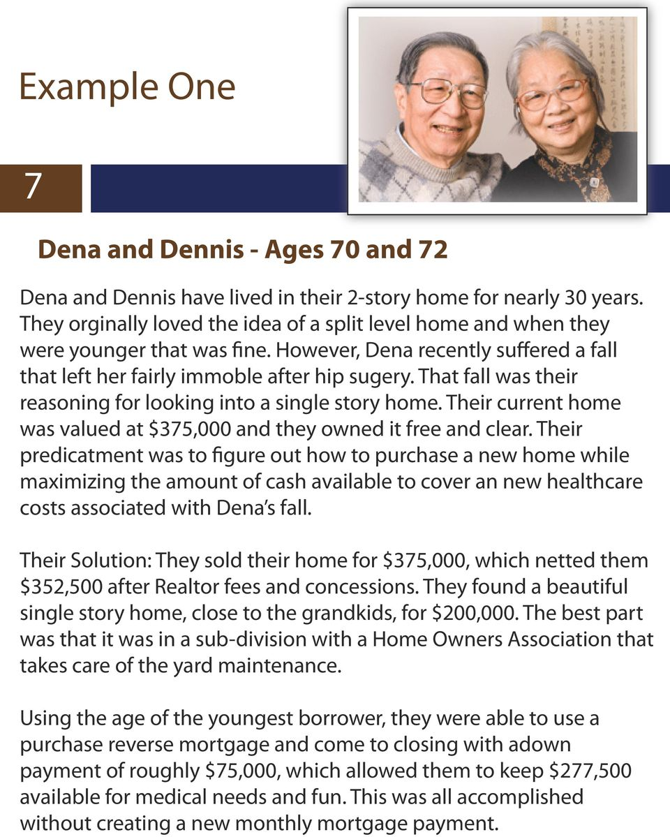 That fall was their reasoning for looking into a single story home. Their current home was valued at $375,000 and they owned it free and clear.