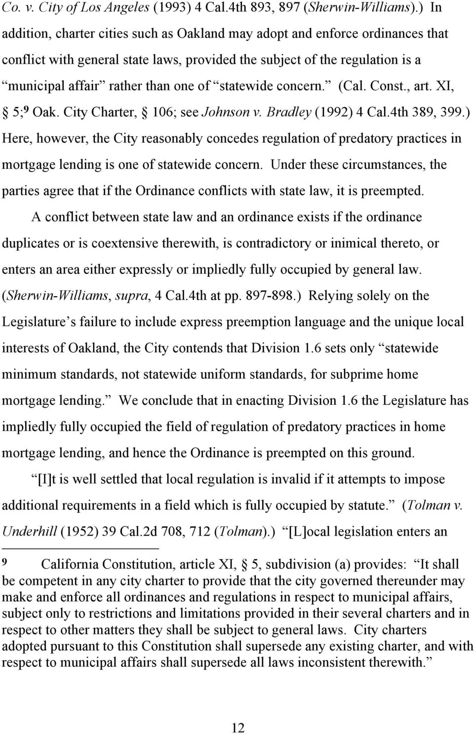 statewide concern. (Cal. Const., art. XI, 5; 9 Oak. City Charter, 106; see Johnson v. Bradley (1992) 4 Cal.4th 389, 399.