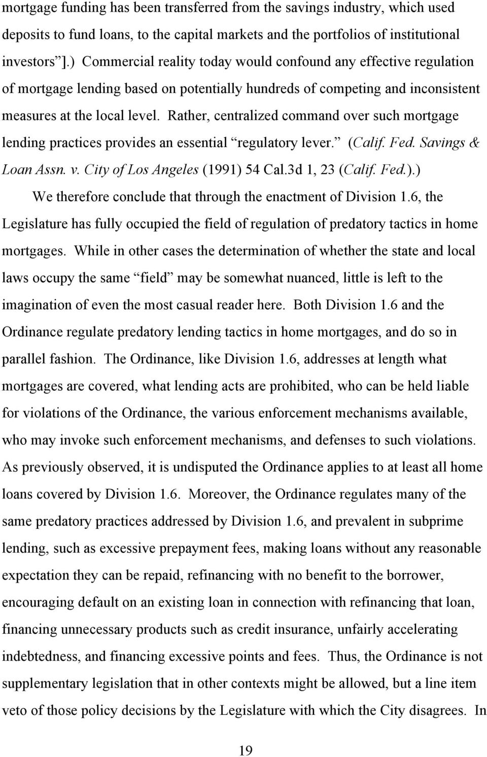 Rather, centralized command over such mortgage lending practices provides an essential regulatory lever. (Calif. Fed. Savings & Loan Assn. v. City of Los Angeles (1991)